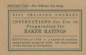 """RESTRICTED -- For Official Use Only / NAVY TRAINING COURSES / INSTRUCTIONS for Use in Preparation for BAKER RATINGS / EDITION of 1939 & A course in fourteen assignments prepared under the Supervision of the Bureau of Navigation"""